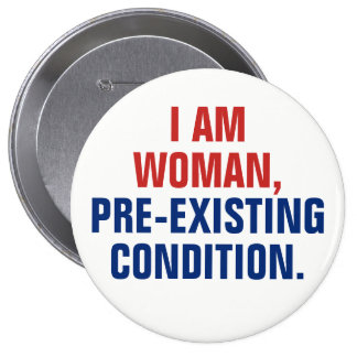 I Am Woman, Pre-Existing Condition TrumpCare 4 Inch Round Button