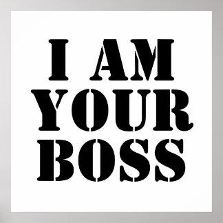 I Am Your Boss. Custom Poster