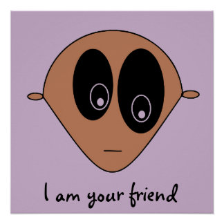 I am your friend Cute Alien Face Poster