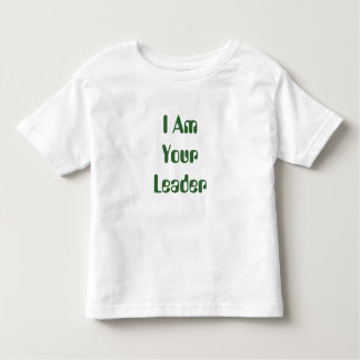 I Am Your Leader Toddler T-shirt