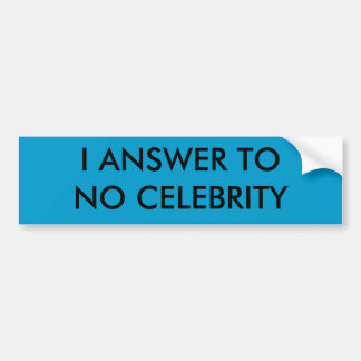 I ANSWER TO NO CELEBRITY BUMPER STICKER