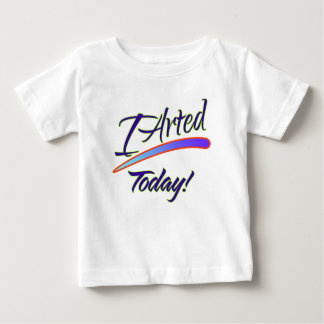 I Arted Today! Baby T-Shirt