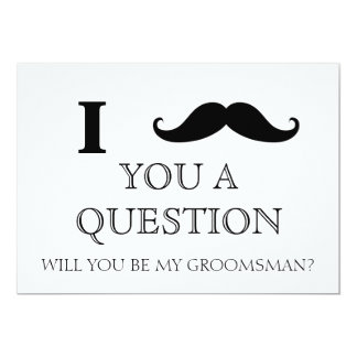 """I ask you a question will you be my Groomsman? 5"""" X 7"""" Invitation Card"""