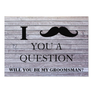 I ask you a question will you be my Groomsman? Card