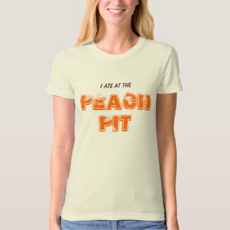 I ATE AT THE PEACH PIT T-Shirt