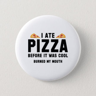 I Ate Pizza Before It Was Cool 2 Inch Round Button