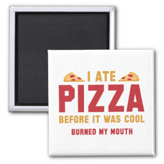 I Ate Pizza Before It Was Cool Magnet