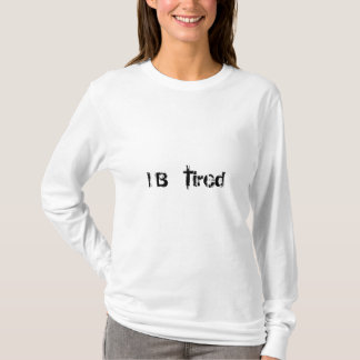 I B tired T-Shirt
