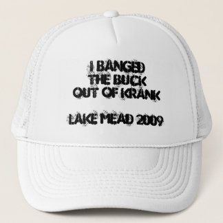 I BANGed the BUCKout of KRANKLake Mead 2009 Trucker Hat