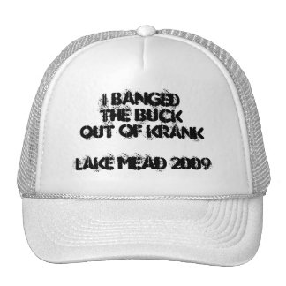 I BANGed the BUCKout of KRANKLake Mead 2009 Trucker Hat