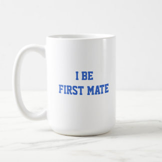 I Be First Mate. Blue and White. Classic White Coffee Mug
