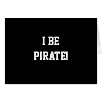 I Be Pirate! Black and White. Bold Text. Greeting Card