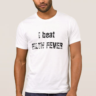 I beat FILTH FEVER T-Shirt