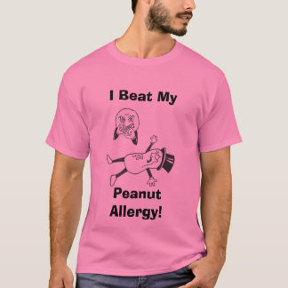 I Beat My, Peanut Allergy! T-Shirt