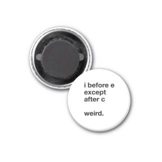 I Before E 1 Inch Round Magnet