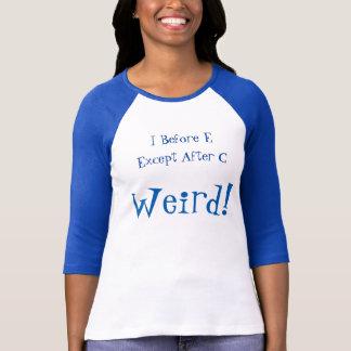 I before E. Except After C. Weird T-Shirt