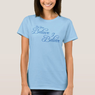 I Believe,Do You  Believe! #2_ T-Shirt