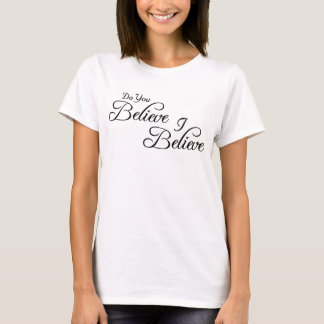 I Believe,Do You  Believe!_ T-Shirt