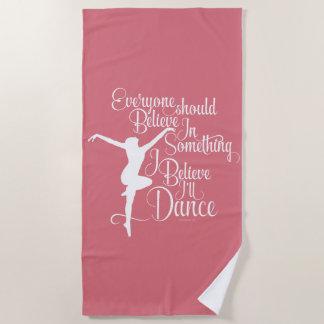 I Believe I'll Dance Beach Towel
