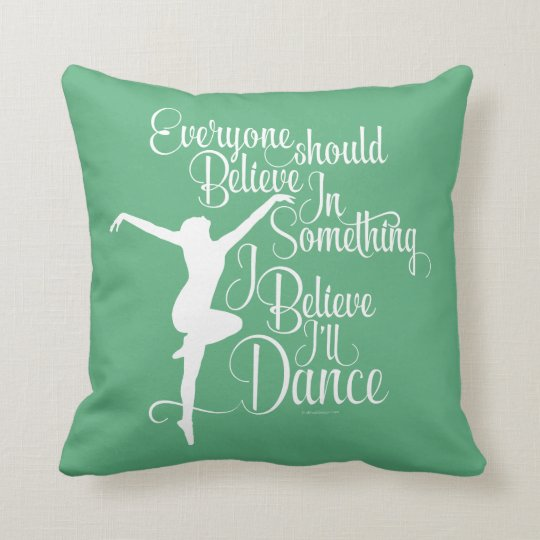 I Believe I'll Dance Throw Pillow