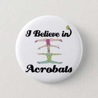 i believe in acrobats 2 inch round button