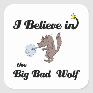 i believe in big bad wolf square sticker