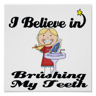 i believe in brushing my teeth girl poster