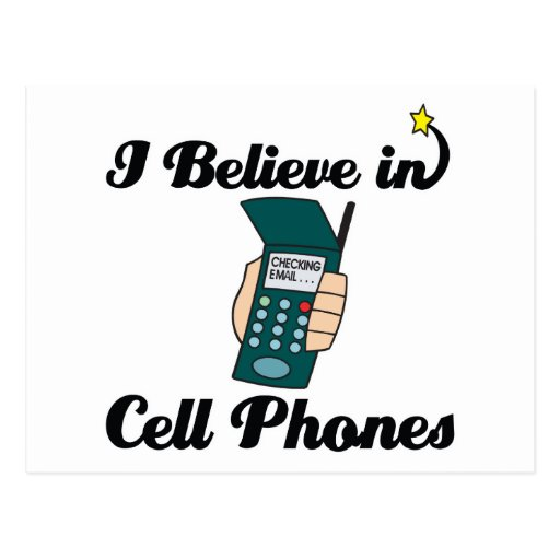 i believe in cell phones post card