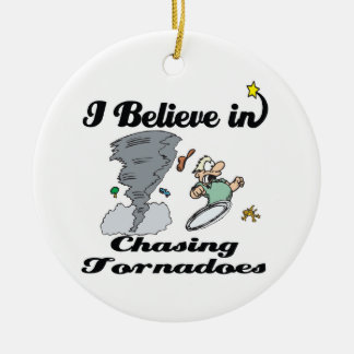 i believe in chasing tornadoes round ceramic ornament