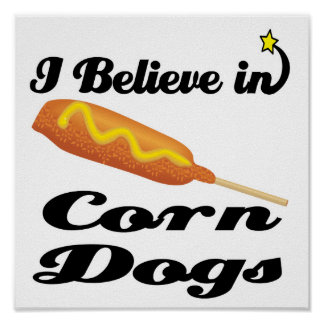 i believe in corn dogs poster