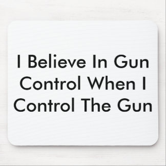 I Believe In Gun Control When I Control The Gun Mouse Pad