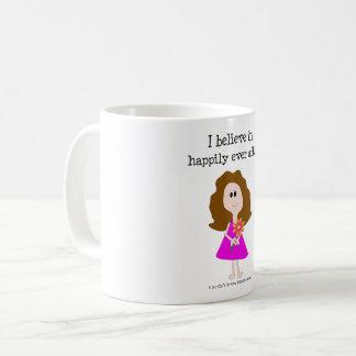 I believe in happily ever after. Mug. Coffee Mug