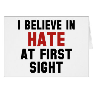 I Believe In Hate At First Sight Greeting Card