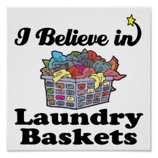 i believe in laundry baskets poster