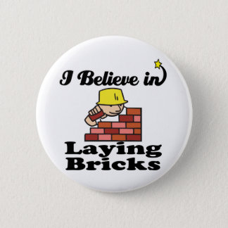 i believe in laying bricks 2 inch round button