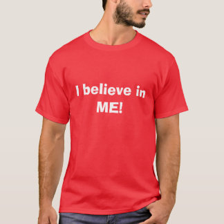 I believe in ME! T-Shirt