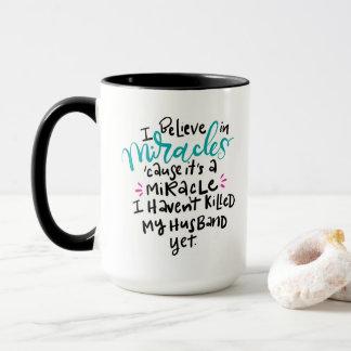 I believe in miracles... 15 oz mug