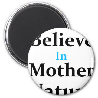 I Believe In Mother Nature 2 Inch Round Magnet