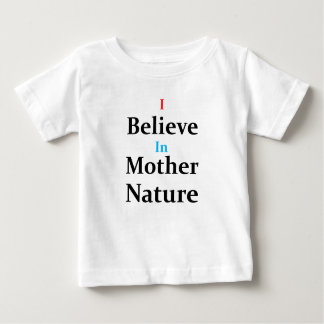 I Believe In Mother Nature Baby T-Shirt
