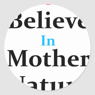 I Believe In Mother Nature Classic Round Sticker