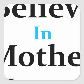 I Believe In Mother Nature Square Sticker