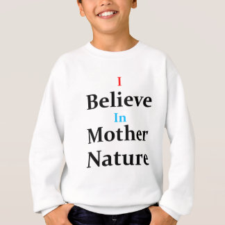 I Believe In Mother Nature Sweatshirt