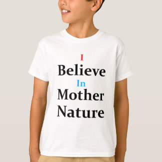 I Believe In Mother Nature T-Shirt