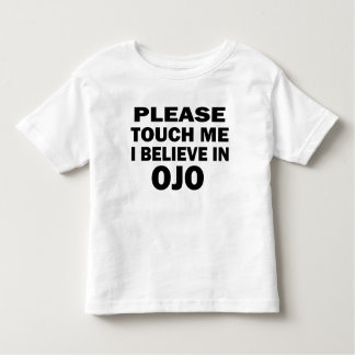 I believe in Ojo Toddler T-shirt