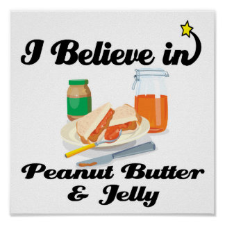 i believe in peanut butter and jelly poster