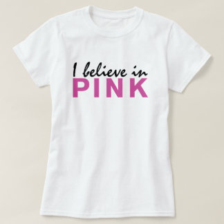 I believe in Pink T-Shirt