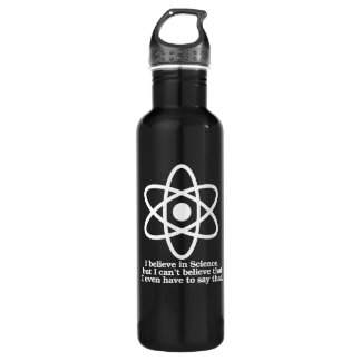 I believe in Science but I can't believe I have to 710 Ml Water Bottle