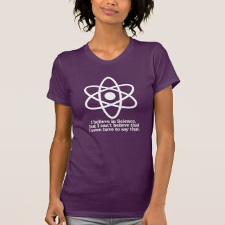 I believe in Science but I can't believe I have to T-Shirt