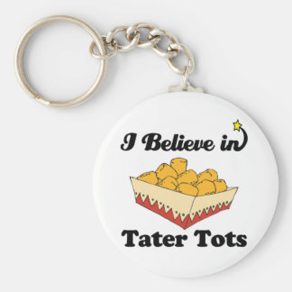 i believe in tater tots keychain