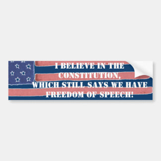 I BELIEVE IN THE CONSTITUTION - FREEDOM OF SPEECH BUMPER STICKER